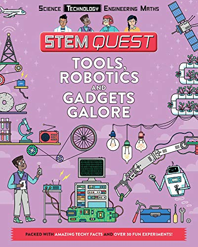 Tools, Robotics and Gadgets Galore: Packed with amazing technology facts and fun experiments (STEM Quest KS2)