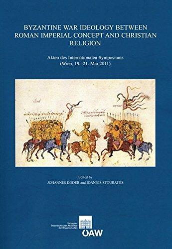 Byzantine War Ideology Between Roman Imperial Concept and Christian Religion: Akten des Internationalen Symposiums (Wien, 19.-21. Mai 2011) (Veroffentlichungen Zur Byzanzforschung)