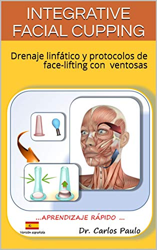 INTEGRATIVE FACIAL CUPPING: Drenaje linfático y protocolos de face-lifting con ventosas (FACIAL CUPPING IN SPANISH nº 1)