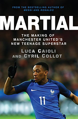 Martial: The Making of Manchester United\'s New Teenage Superstar (English Edition)