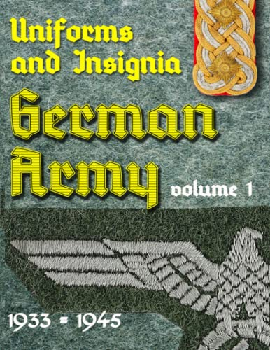 Uniform and Insignia or the German Army 1933 - 1945: Volume 1