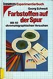 Farbstoffen auf der Spur. Mit 40 chromatographischen Versuchen - Georg Schwedt