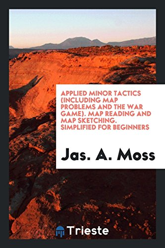 Applied Minor Tactics (Including Map Problems and the War Game) Map Reading ...