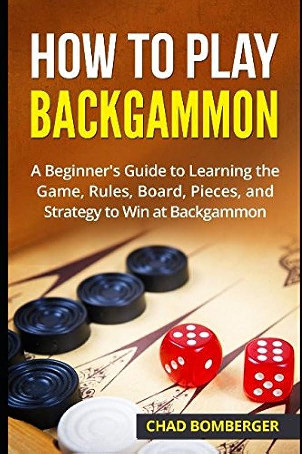 特権的おとこ焦がすHow to Play Backgammon: A Beginner's Guide to Learning the Game, Rules, Board, Pieces, and Strategy to Win at Backgammon