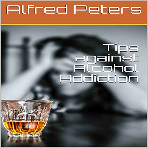 Tips Against Alcohol Addiction audiobook cover art