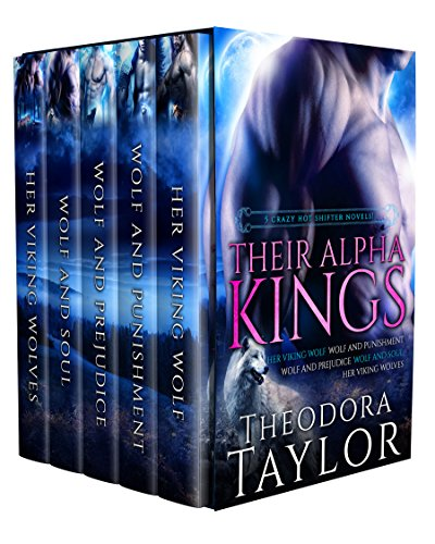 Their Alpha Kings: 5 Crazy Hot Shifter Novels!!! HER VIKING WOLF, WOLF AND PUNISHMENT, WOLF AND PREJUDICE, WOLF AND SOUL, HER VIKING WOLVES (Ruthless Alphas Book 1)