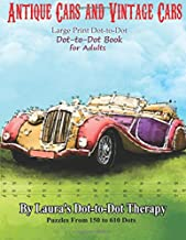 Antique Cars and Vintage Cars Large Print Dot-to-Dot: Dot-to-Dot Book For Adults (Fun Dot to Dot for Adults) (Volume 14)