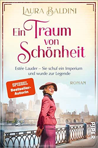 Ein Traum von Schönheit (Bedeutende Frauen, die die Welt verändern 4): Estée Lauder – Sie schuf ein Imperium und wurde zur Legende