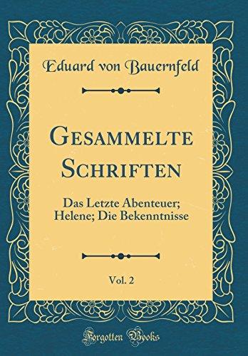 Gesammelte Schriften, Vol. 2: Das Letzte Abenteuer; Helene; Die Bekenntnisse (Classic Reprint)