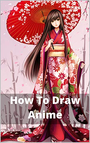 How To Draw Anime: The Complete Guide to Drawing Action Manga: A Step-by-Step Manga for the Beginner Everything you Need to Start Drawing Right Away