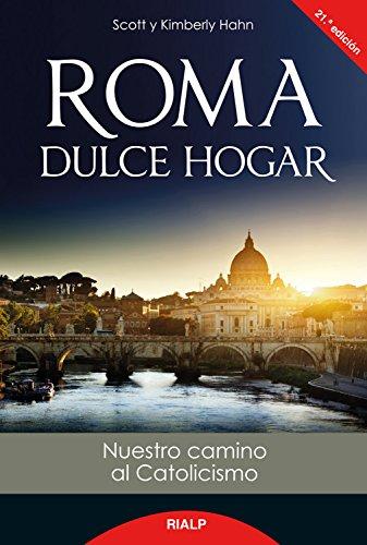 Roma dulce hogar: Nuestro camino al catolicismo (Biografías y Testimonios)