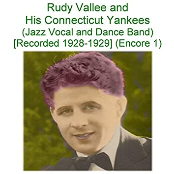 Rudy Vallee & His Connecticut Yankees (Jazz Vocal and Dance Band) [Recorded 1928 - 1929] [Encore 1]