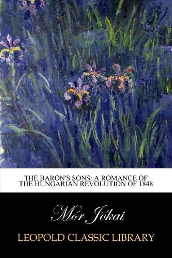 驚椅子期限The Baron's Sons: A Romance of the Hungarian Revolution of 1848