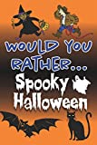 Would You Rather... Spooky Halloween: Fully-illustrated, clean, and creepy questions to give you goosebumps!