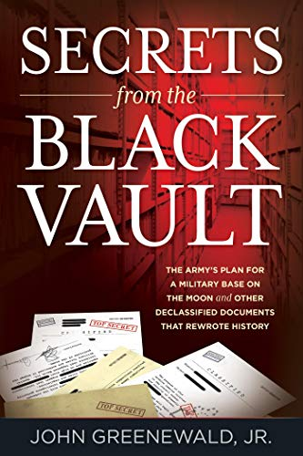 Secrets from the Black Vault: The Army's Plan for a Military Base on the Moon and Other Declassified