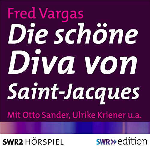 Die schöne Diva von Saint-Jacques     Kehlweiler und die drei Evangelisten 1              By:                                                                                                                                 Fred Vargas                               Narrated by:                                                                                                                                 Sophie von Kessel,                                                                                        Michael Maertens,                                                                                        Otto Sander,                   and others                 Length: 54 mins     Not rated yet     Overall 0.0