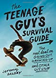 The Teenage Guy's Survival Guide: The Real Deal on Going Out, Growing Up, and Other Guy Stuff - Jeremy Daldry