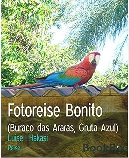 Fotoreise Bonito: (Buraco das Araras, Gruta Azul) (German Edition) by [Luise Hakasi]
