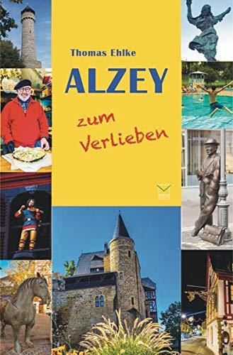 Alzey zum Verlieben: Orte, Menschen, Stadt(er)leben. 99 Tipps
