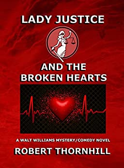 Lady Justice and the Broken Hearts by [Robert Thornhill, Peg Thornhill]