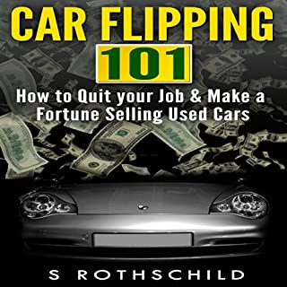 Car Flipping 101     How to Quit Your Job and Make a Fortune Selling Used Cars              Written by:                                                                                                                                 S. Rothschild                               Narrated by:                                                                                                                                 Jason Lovett                      Length: 32 mins     Not rated yet     Overall 0.0