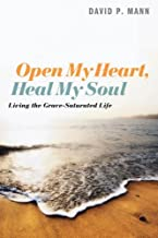 Open My Heart, Heal My Soul: Living the Grace-Saturated Life