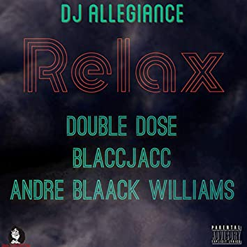 Relax (feat. Double Dose, BlaccJacc & Andre Blaack Williams)