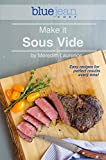 Make it Sous Vide!: Easy recipes for perfect results every time! (The Blue Jean Chef)