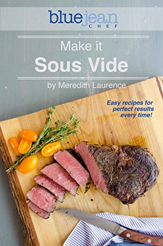 Make it Sous Vide!: Easy recipes for perfect results every time! (The Blue Jean Chef) (English Edition)