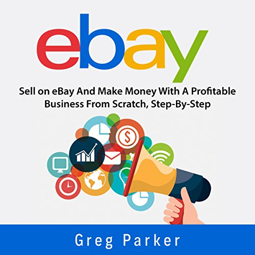 eBay: Sell on eBay and Make Money with a Profitable Business from Scratch, Step-by-Step Guide audiobook cover art