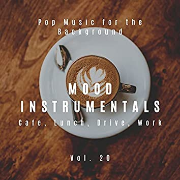 Mood Instrumentals: Pop Music For The Background - Cafe, Lunch, Drive, Work, Vol. 20