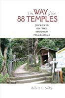 The Way of the 88 Temples: Journeys on the Shikoku Pilgrimage