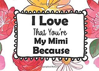 I Love That You're My Mimi Because: Prompted Guided Fill In The Blank Journal Memory Book Reason Why  What I Love About You Are Awesome Because Notebook Gift  ... Birthday Christmas Greeting Card