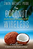 The Coconut Wireless: A Travel Adventure in Search of The Queen of Tonga (South Pacific Shenanigans)