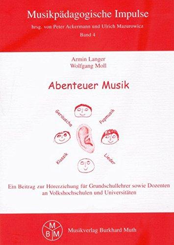 Abenteuer Musik: Ein Beitrag zur Hörerziehung für Grundschullehrer sowie Dozenten an Volkshochschulen und Universitäten (Musikpädagogische Impulse)