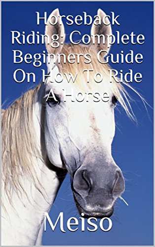 Horseback Riding: Complete Beginners Guide On How To Ride A Horse