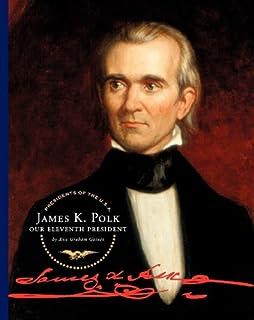 James K. Polk: Our Eleventh President