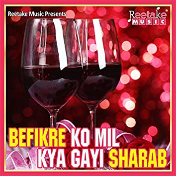 Befikrey Ko Mil Kya Gayi Sharab
