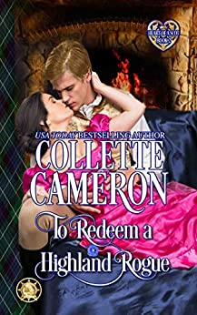 To Redeem a Highland Rogue: Scottish Highlander Historical Romance (Heart of a Scot Book 2) by [Collette Cameron]