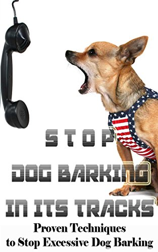 Stop Dog Barking In Its Tracks: Proven Techniques to Stop Excessive Dog Barking (English Edition)
