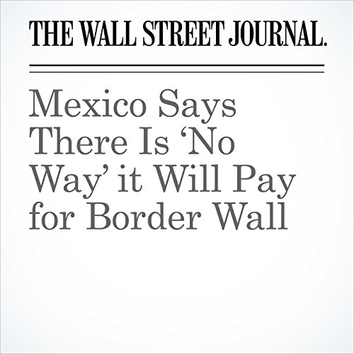 Mexico Says There Is 'No Way' it Will Pay for Border Wall copertina