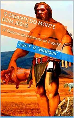 O GIGANTE DO MONTE BOM JESUS: [O Retorno do Habitante do Esgoto] (Portuguese Edition)