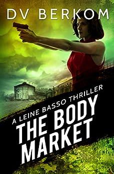 The Body Market: A Leine Basso Thriller by [D.V. Berkom]