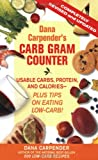 Dana Carpender's Carb Gram Counter: Usable Carbs, Proteins, Fat, And Calories--plus Tips on Eating Low-Carb!