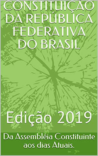 CONSTITUIÇÃO DA REPÚBLICA FEDERATIVA DO BRASIL: Edição 2019