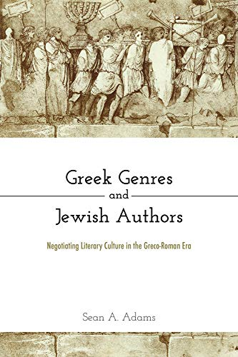Compare Textbook Prices for Greek Genres and Jewish Authors: Negotiating Literary Culture in the Greco-Roman Era  ISBN 9781481312912 by Adams, Sean A.