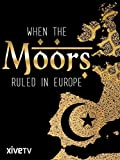 When the Moors Ruled in Europe