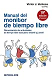 Manual del monitor de Tiempo Libre: Dinamización de actividades de tiempo libre educativo infantil y juvenil: 10 (Escuela de animación)