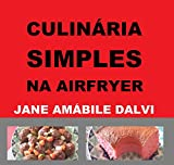CULINÁRIA SIMPLES NA AIRFRYER (Portuguese Edition)