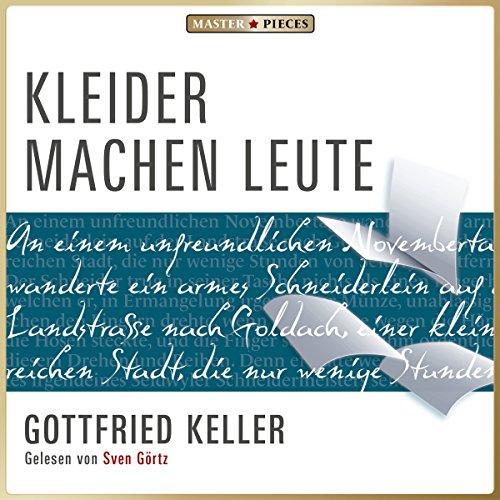 Kleider machen Leute                   Autor:                                                                                                                                 Gottfried Keller                               Sprecher:                                                                                                                                 Sven Görtz                      Spieldauer: 1 Std. und 43 Min.     Noch nicht bewertet     Gesamt 0,0